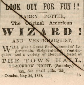 This advertisement from the Dundas True Banner May 21, 1858 announced a performance by Harry Potter!