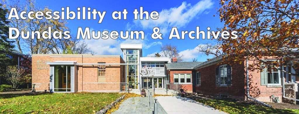 Accessibility at the Dundas Museum & Archives